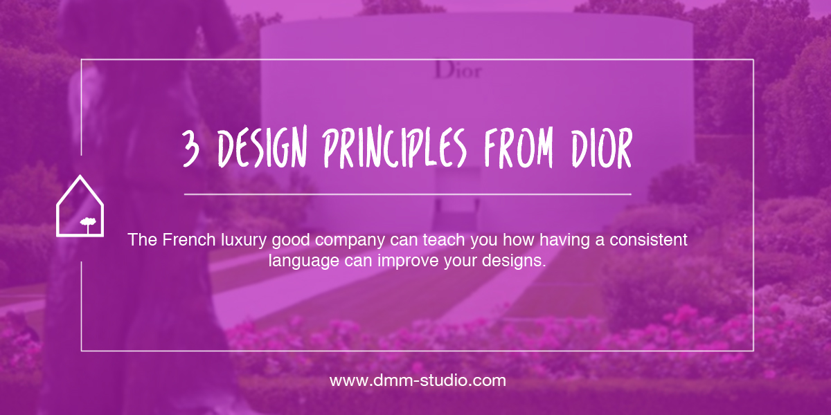 How to Get a Great Design Following 3 Design Principles From Dior.